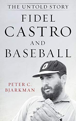 Fidel Castro and Baseball: The Untold Story
