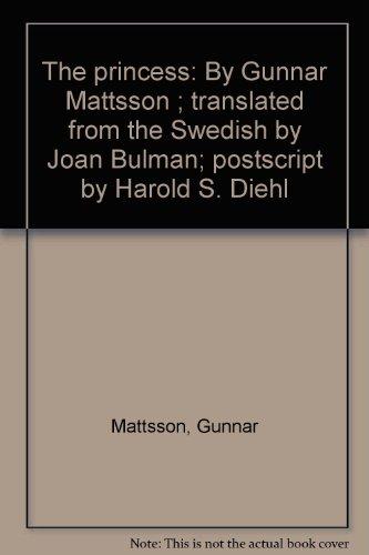 The princess: By Gunnar Mattsson ; translated from the Swedish by Joan Bulman; postscript by Harold S. Diehl