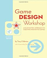 Game Design Workshop, 2nd Edition: A Playcentric Approach to Creating Innovative Games Front Cover