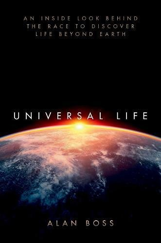 Universal Life: An Inside Look Behind the Race to Discover Life Beyond Earth (Universal Life)