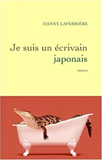 Je suis un écrivain japonais par Laferrière