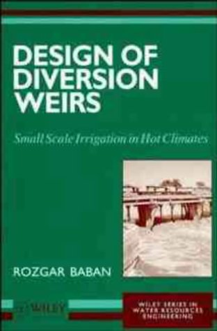 Design Of Diversion Weirs  Small Scale Irrigation In Hot Climates  Wiley Series In Water Resources Engineering