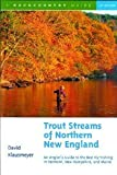 Trout Streams of Northern New England: A Guide to the Best Fly-Fishing in Vermont, New Hampshire, and Maine, First Edition [Paperback] [2001] 1st Ed. David Klausmeyer