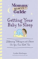 Getting Your Baby to Sleep: Lifesaving Techniques and Advice So You Can Rest, Too (Mommy Rescue Guide)