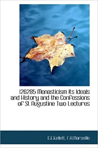 126285 Monasticism Its Ideals and History and the Confessions of St Augustine Two Lectures