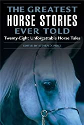 The Greatest Horse Stories Ever Told: Twenty-eight Unforgettable Horse Tales (Greatest): Twenty-eight Unforgettable Horse Tales (Greatest)