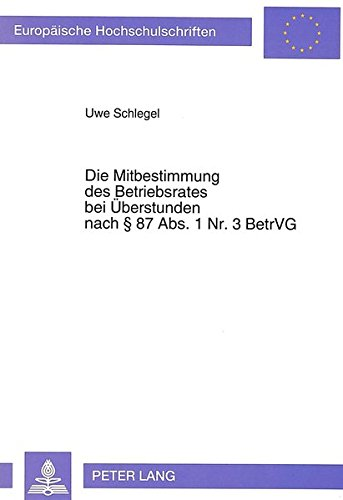 Die Mitbestimmung des Betriebsrates bei Überstunden nach § 87 Abs. 1 Nr. 3 BetrVG (Europäische Hochschulschriften Recht) Broschiert – 1. Juli 1993 Uwe Schlegel Peter Lang GmbH 3631461984 Privatrecht / BGB