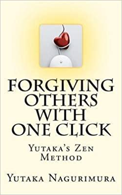 Forgiving Others with One Click: Yutakas Zen Method