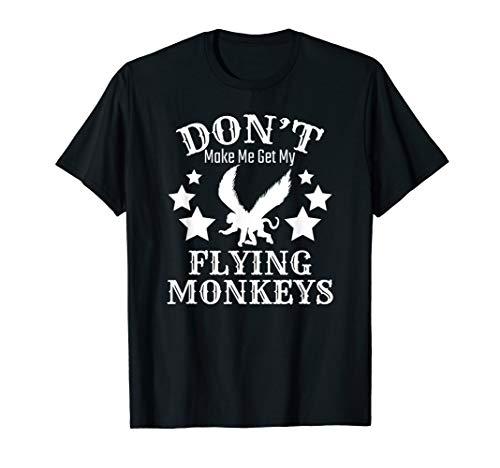- Don't Make Me Get My Flying Monkeys T-Shirt
