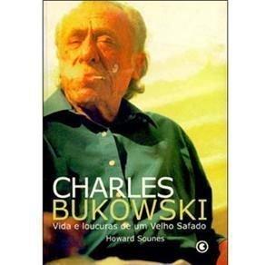 Charles Bukowski - Vida E Loucuras De Um Velho Safado