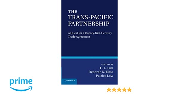The Trans Pacific Partnership A Quest For A Twenty First Century