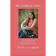 My Scoliosis Story: One Girl's Journey From Diagnosis To Spinal Fusion Surgery