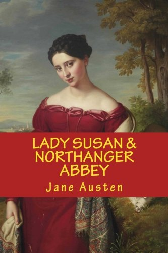 LADY SUSAN and NORTHANGER ABBEY, JANE AUSTEN