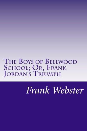 The Boys of Bellwood School; Or, Frank Jordan's Triumph - Bellwood Collection