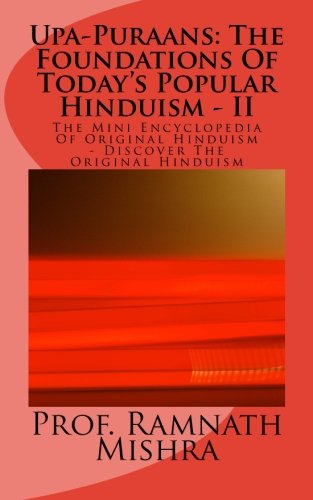Download Upa-Puraans: The Foundations Of Today's Popular Hinduism - II: The Mini Encyclopedia Of Original Hinduism - Discover The Original Hinduism (Volume 9) pdf