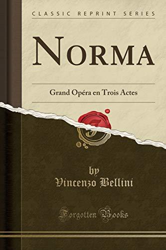 Norma Grand Opéra En Trois Actes (Classic Reprint)  [Bellini, Vincenzo] (Tapa Blanda)