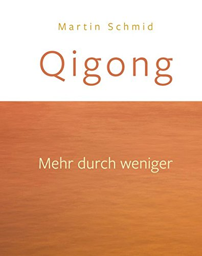 Qigong: Mehr durch weniger
