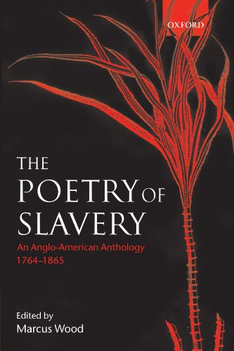 The Poetry of Slavery: An Anglo-American Anthology, 1764-1865 by Oxford University Press