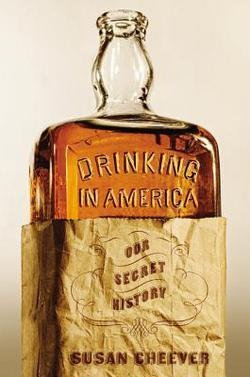 Susan Cheever: Drinking in America : Our Secret History (Hardcover); 2015 Edition