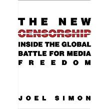 The New Censorship: Inside the Global Battle for Media Freedom