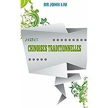 HERBES CHINOISES TRADITIONNELLES: Herbes Traditionnelles De La Chine Avec Les Utilisations Médicinales Et Avantages (French Edition)