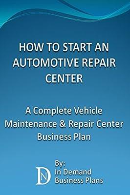 How To Start An Automotive Repair Center: A Complete Vehicle Maintenance & Repair Center Business Plan