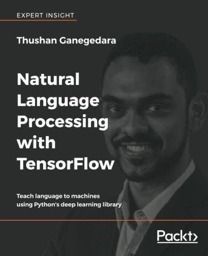 Natural Language Processing with TensorFlow: Teach language to machines using Python's deep learning library by Packt Publishing - ebooks Account