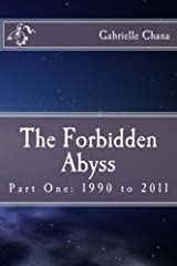 The Forbidden Abyss: Part One: 1990 to 2011 (Volume 1) Paperback