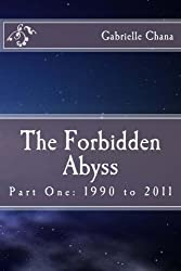 The Forbidden Abyss: Part One: 1990 to 2011 (Volume 1)