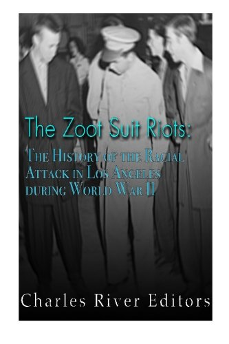 The Zoot Suit Riots: The History of the Racial Attacks in Los Angeles during World War II pdf epub