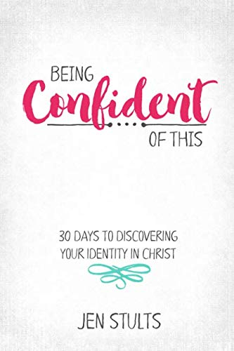 Being Confident of This: 30 Days to Discovering Your Identity in Christ