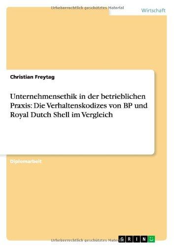Unternehmensethik In Der Betrieblichen Praxis  Die Verhaltenskodizes Von Bp Und Royal Dutch Shell Im Vergleich  German Edition