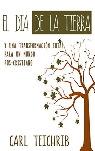 El Día de la Tierra: y una transformación para un mundo pos-cristiano (Spanish Edition)