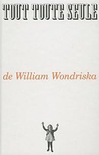 Tout toute seule par William Wondriska