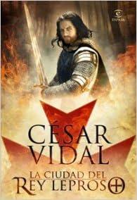La ciudad del rey leproso de César Vidal