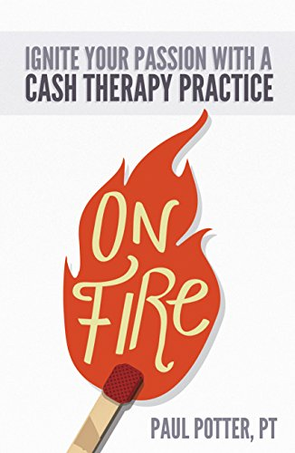 On Fire: Ignite Your Passion with a Cash Therapy Practice
