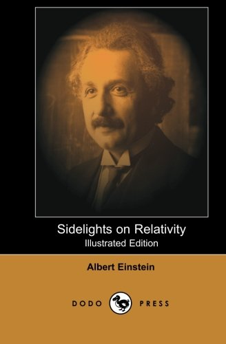 Download Sidelights on Relativity (Illustrated Edition): Defining Theory Of The Swiss-American Theoretical Physicist Who Is Widely Considered One Of The Greatest Physicists Of All Time. ebook