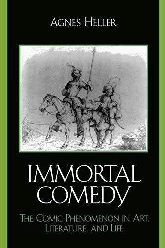 The Immortal Comedy: The Comic Phenomenon in Art, Literature, and Life por Agnes Heller
