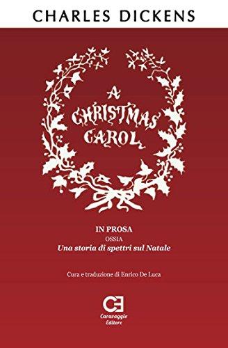 A Christmas Carol. In prosa, ossia, una storia di spettri sul Natale: Traduzione in italiano integrale e annotata (Classici Ritrovati) (Italian Edition)