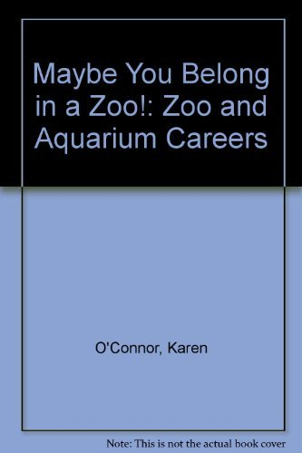 Maybe You Belong in a Zoo!: Zoo and Aquarium Careers (A In Belong Zoo You)