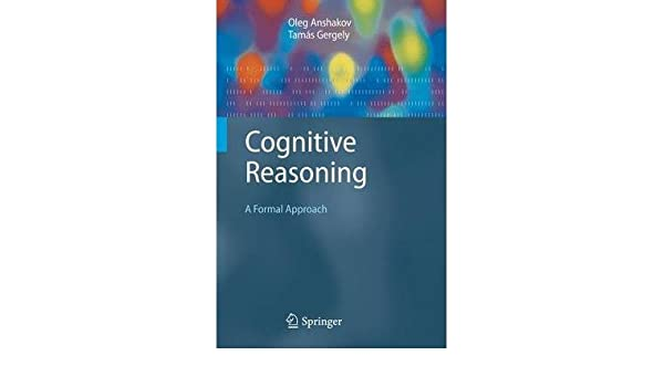 Cognitive Reasoning: A Formal Approach