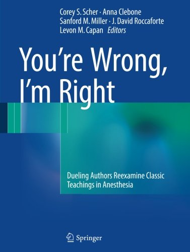 You're Wrong, I'm Right: Dueling Authors Reexamine Classic Teachings in Anesthesia