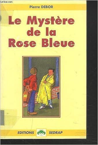 Le Mystere De La Rose Bleue Ce2 Cm1 Livre Pierre Debor