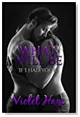 What Will Be (If I Had You, #3)