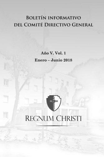 Bolet N Informativo Del Comit  Directivo General Del Regnum Christi  Enero   Junio 2018  Bolet N Institucional   Spanish Edition