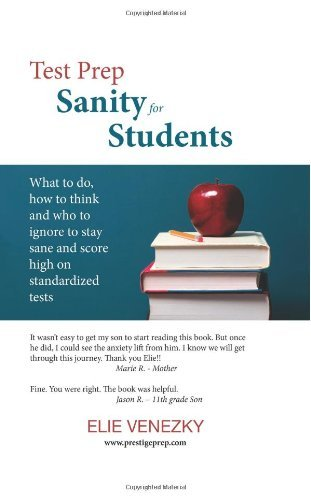 Test Prep Sanity for Students: What to do, how to think and who to ignore to stay sane and score high on standardized tests by Venezky Elie (2014-01-18) Paperback