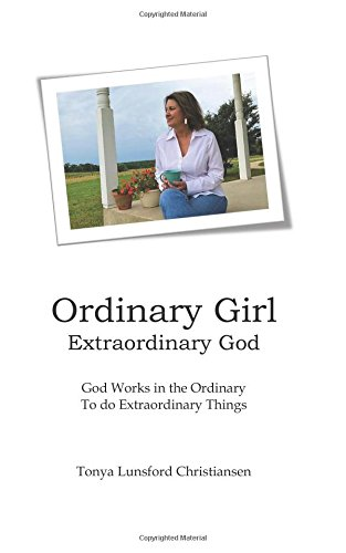Ordinary Girl Extraordinary God: God Works in the Ordinary to do Extraordinary Things