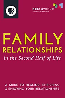 Family Relationships in the Second Half of Life: A Guide to Healing, Enriching & Enjoying Your Relationships by [Next Avenue]