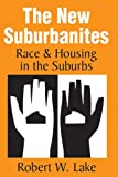 The New Suburbanites : Race and Housing in the Suburbs, Lake, Robert W., 141284858X