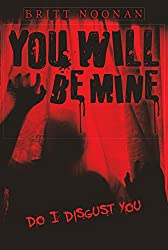 You Will Be Mine: Do I Disgust You (Do I Disgust You? Book 1)